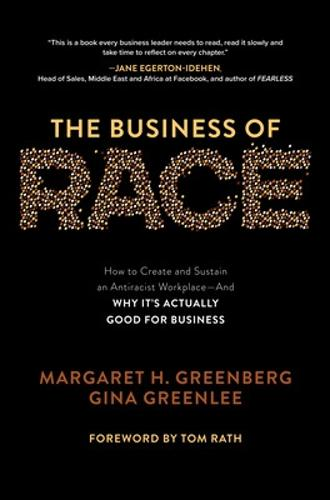 The Business of Race: How to Create and Sustain an Antiracist Workplace-And Why it's Actually Good for Business (Hardback)
