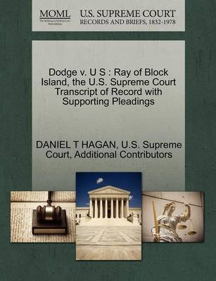 Dodge V. U S: Ray of Block Island, the U.S. Supreme Court Transcript of Record with Supporting Pleadings (Paperback)