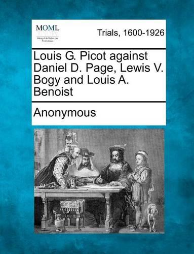 Louis G. Picot Against Daniel D. Page, Lewis V. Bogy and Louis A. Benoist (Paperback)