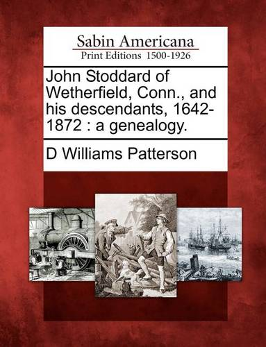 John Stoddard of Wetherfield, Conn., and His Descendants, 1642-1872: A Genealogy. (Paperback)