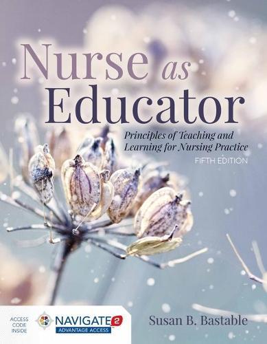 Nurse As Educator: Principles Of Teaching And Learning For Nursing Practice (Hardback)