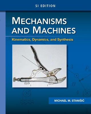 Mechanisms and Machines: Kinematics, Dynamics, and Synthesis, SI Edition (Paperback)