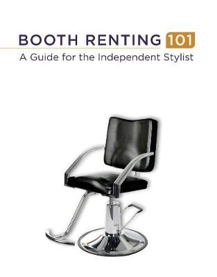 Booth Renting 101: A Guide for the Independent Stylist (Paperback)