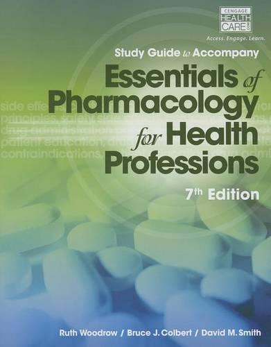 Study Guide for Woodrow/Colbert/Smith's Essentials of Pharmacology for Health Professions (Paperback)