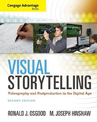 Cengage Advantage Books: Visual Storytelling: Videography and Post Production in the Digital Age (Book Only)