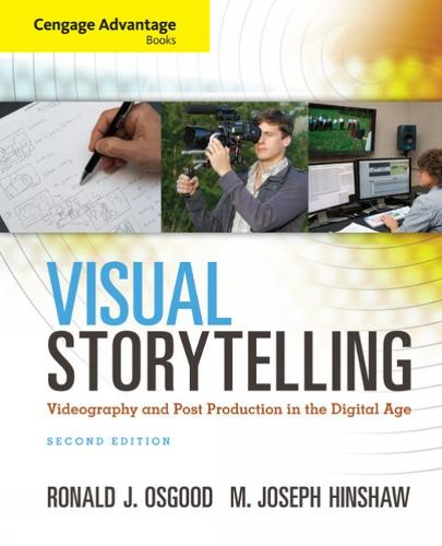 Cengage Advantage Books: Visual Storytelling: Videography and Post Production in the Digital Age (Book Only) (Paperback)