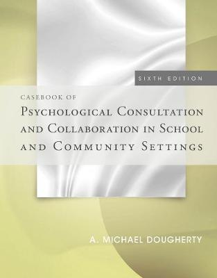 Casebook of Psychological Consultation and Collaboration in School and Community Settings (Paperback)