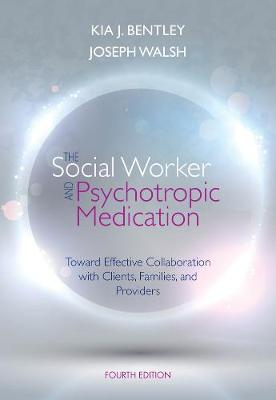 The Social Worker and Psychotropic Medication: Toward Effective Collaboration with Clients, Families, and Providers (Paperback)