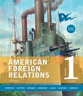 American Foreign Relations, Volume 1: To 1920 (Paperback)