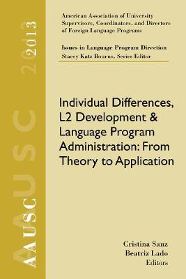 AAUSC 2013 Volume - Issues in Language Program Direction: Individual Differences, L2 Development, and Language Program Administration: From Theory to Application (Paperback)