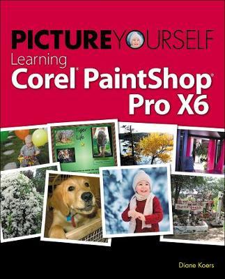 Picture Yourself Learning Corel PaintShop Pro X6 (Paperback)