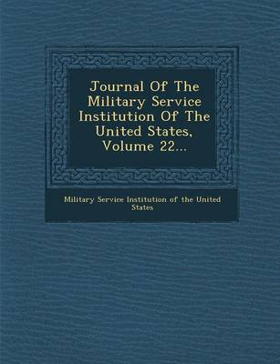 Journal of the Military Service Institution of the United States, Volume 22... (Paperback)