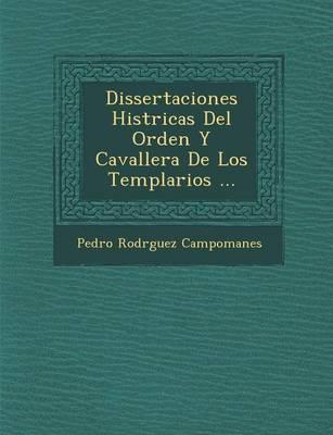 Dissertaciones Hist�ricas Del Orden Y Cavaller�a De Los Templarios ... (Paperback)