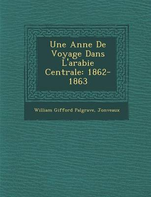Une Ann E de Voyage Dans L'Arabie Centrale: 1862-1863 (Paperback)