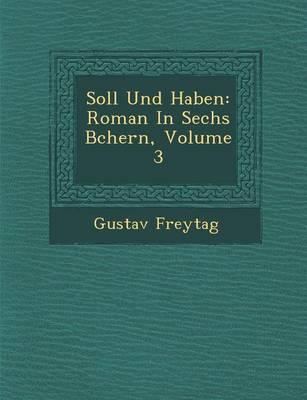 Soll Und Haben: Roman in Sechs B Chern, Volume 3 (Paperback)