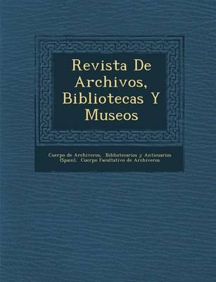 Revista De Archivos, Bibliotecas Y Museos (Paperback)