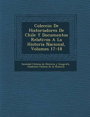 Colecci N de Historiadores de Chile y Documentos Relativos a la Historia Nacional, Volumes 17-18 (Paperback)