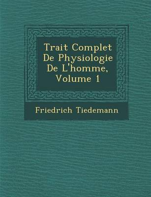 Trait Complet de Physiologie de L'Homme, Volume 1 (Paperback)