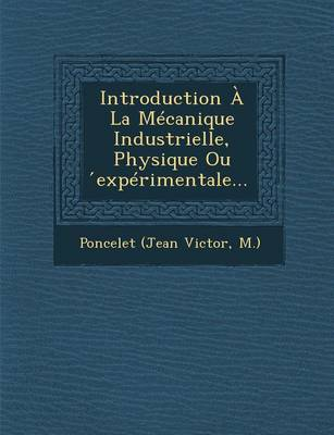 Introduction La M canique Industrielle, Physique Ou ́exp rimentale... (Paperback)