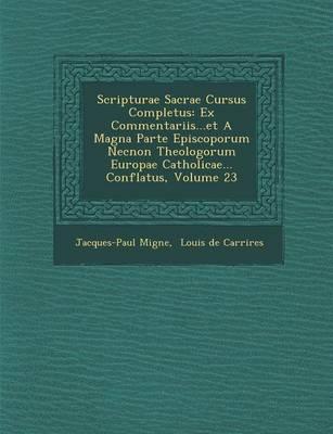 Scripturae Sacrae Cursus Completus: Ex Commentariis...Et a Magna Parte Episcoporum Necnon Theologorum Europae Catholicae... Conflatus, Volume 23 (Paperback)