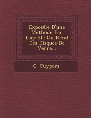Expos E D'Une Methode Par Laquelle on Rend Des Disques de Verre... (Paperback)