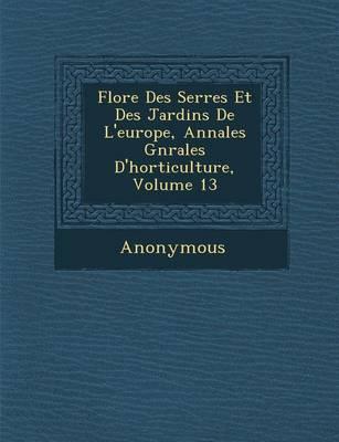 Flore Des Serres Et Des Jardins de L'Europe, Annales G N Rales D'Horticulture, Volume 13 (Paperback)