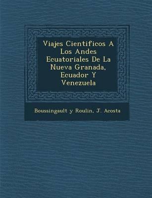 Viajes Cientificos a Los Andes Ecuatoriales de La Nueva Granada, Ecuador y Venezuela (Paperback)