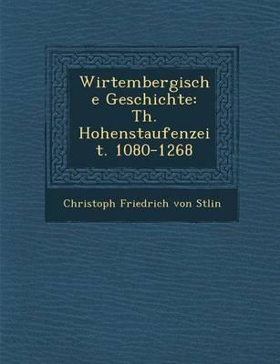 Wirtembergische Geschichte: Th. Hohenstaufenzeit. 1080-1268 (Paperback)