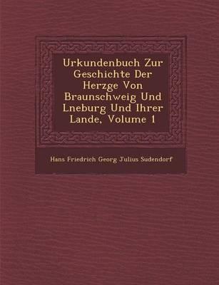 Urkundenbuch Zur Geschichte Der Herz GE Von Braunschweig Und L Neburg Und Ihrer Lande, Volume 1 (Paperback)