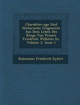 Charakter-Z GE Und Historische Fragmente Aus Dem Leben Des K Nigs Von Preu En Friedrich Wilhelm III, Volume 2, Issue 1 (Paperback)