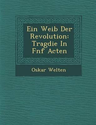 Ein Weib Der Revolution: Trag Die in F Nf Acten (Paperback)