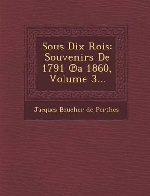 Sous Dix Rois: Souvenirs de 1791 a 1860, Volume 3... (Paperback)