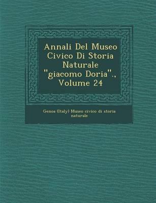 Annali del Museo Civico Di Storia Naturale Giacomo Doria., Volume 24 (Paperback)