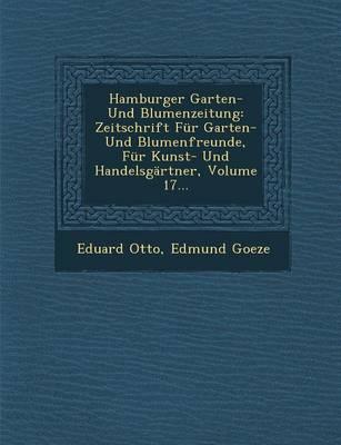 Hamburger Garten- Und Blumenzeitung: Zeitschrift Fur Garten- Und Blumenfreunde, Fur Kunst- Und Handelsgartner, Volume 17... (Paperback)