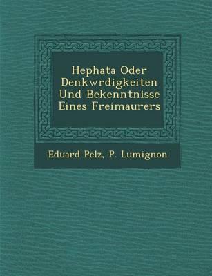 Hephata Oder Denkw Rdigkeiten Und Bekenntnisse Eines Freimaurers (Paperback)
