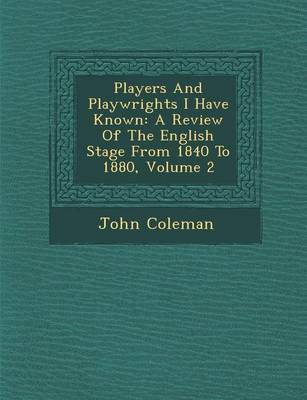 Players and Playwrights I Have Known: A Review of the English Stage from 1840 to 1880, Volume 2 (Paperback)