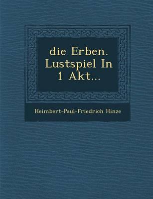 Die Erben: Lustspiel in 1 Akt (Paperback)