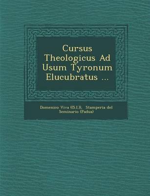 Cursus Theologicus Ad Usum Tyronum Elucubratus ... (Paperback)
