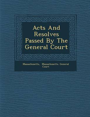 Acts and Resolves Passed by the General Court (Paperback)