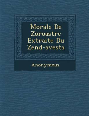 Morale de Zoroastre Extraite Du Zend-Avesta (Paperback)