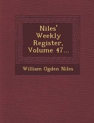 Niles' Weekly Register, Volume 47... (Paperback)