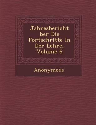 Jahresbericht Ber Die Fortschritte in Der Lehre, Volume 6 (Paperback)
