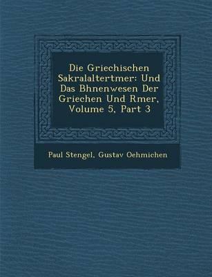 Die Griechischen Sakralaltert Mer: Und Das B Hnenwesen Der Griechen Und R Mer, Volume 5, Part 3 (Paperback)