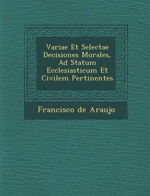 Variae Et Selectae Decisiones Morales, Ad Statum Ecclesiasticum Et Civilem Pertinentes (Paperback)