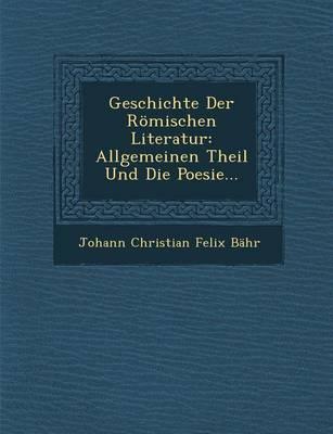 Geschichte Der Romischen Literatur: Allgemeinen Theil Und Die Poesie... (Paperback)