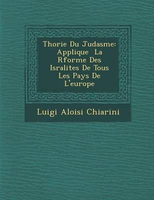 Th Orie Du Juda Sme: Applique La R Forme Des Isra Lites de Tous Les Pays de L'Europe (Paperback)