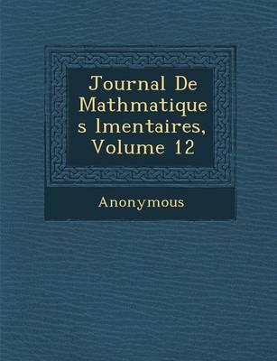 Journal de Math Matiques L Mentaires, Volume 12 (Paperback)