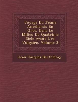 Voyage Du Jeune Anacharsis En Gr Ce, Dans Le Milieu Du Quatri Me Si Cle Avant L' Re Vulgaire, Volume 3 (Paperback)