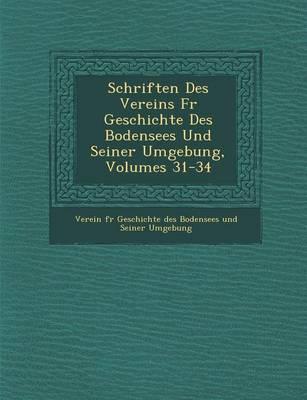 Schriften Des Vereins Fur Geschichte Des Bodensees Und Seiner Umgebung, Volumes 31-34 (Paperback)