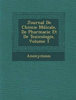 Journal de Chimie M Dicale, de Pharmacie Et de Toxicologie, Volume 1 (Paperback)